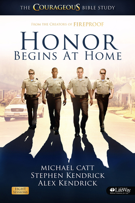 Honor Begins at Home: The Courageous Bible Study - Catt, Michael