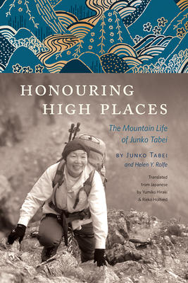 Honouring High Places: The Mountain Life of Junko Tabei - Tabei, Junko