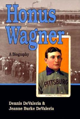 Honus Wagner: A Biography - DeValeria, Dennis, and DeValeria, Jeanne Burke