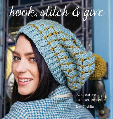 Hook, Stitch and Give: 30 Elegant Projects for Making and Giving - Goldin, Kat