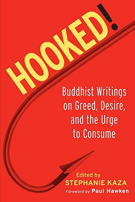 Hooked!: Buddhist Writings on Greed, Desire, and the Urge to Consume - Kaza, Stephanie (Editor), and Hawken, Paul (Foreword by)