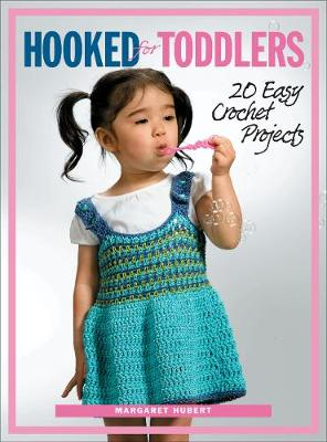 Hooked for Toddlers: 20 Easy Crochet Projects - Hubert, Margaret