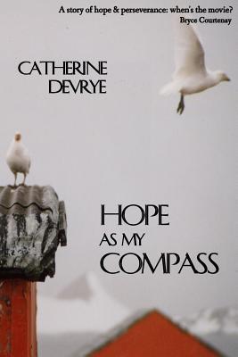 Hope as My Compass: A Memoir - Devrye, Catherine