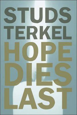 Hope Dies Last - Terkel, Studs