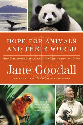Hope for Animals and Their World: How Endangered Species Are Being Rescued from the Brink - Goodall, Jane, Dr., Ph.D., and Maynard, Thane, and Hudson, Gail