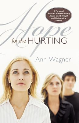 Hope for the Hurting: A Personal Account of Overcoming Abuse and Betrayal and Gaining the Victory - Wagner, Ann