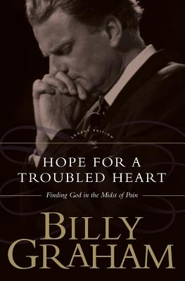 Hope for the Troubled Heart: Finding God in the Midst of Pain - Graham, Billy