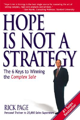 Hope Is Not a Strategy: The 6 Keys to Winning the Complex Sale - Page, Rick