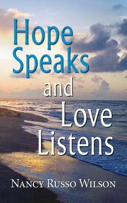 Hope Speaks and Love Listens - Wilson, Nancy Russo