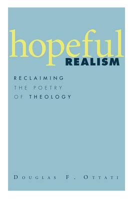 Hopeful Realism: Reclaiming the Poetry of Theology - Ottati, Douglas F