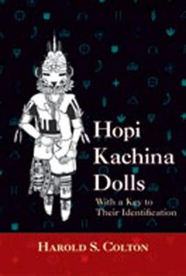 Hopi Kachina Dolls with a Key to Their Identification - Colton, Harold S