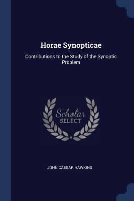 Horae Synopticae: Contributions to the Study of the Synoptic Problem - Hawkins, John Caesar