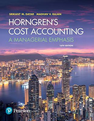 Horngren's Cost Accounting: A Managerial Emphasis - Datar, Srikant M., and Rajan, Madhav V.