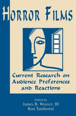 Horror Films: Current Research on Audience Preferences and Reactions - Weaver, Richard, II, and Tamborini, Ronald C, and Weaver, James B (Editor)