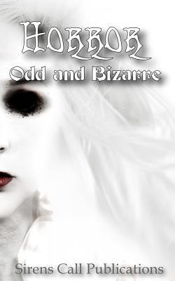 Horror: Odd & Bizarre - Bennett, Kayce, and Langille, C R, and Pienaar, Ben