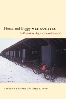 Horse-And-Buggy Mennonites: Hoofbeats of Humility in a Postmodern World - Kraybill, Donald B, Professor, and Hurd, James P