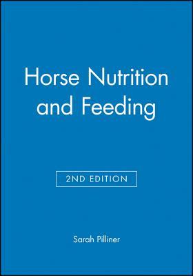Horse Nutrition and Feeding - Pilliner, Sarah