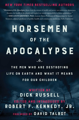 Horsemen of the Apocalypse: The Men Who Are Destroying Life on Earth--And What It Means for Our Children - Kennedy, Robert F, and Russell, Dick, and Talbot, David (Foreword by)