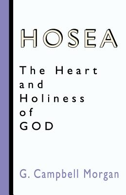 Hosea: The Heart and Holiness of God - Morgan, G Campbell