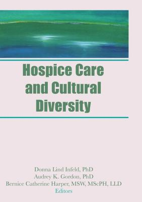 Hospice Care and Cultural Diversity - Infeld, Donna Lind (Editor), and Gordon, Audrey K (Editor), and Harper, Bernice Catherine (Editor)