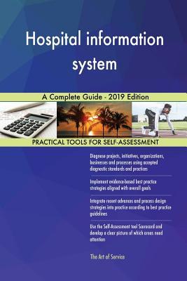Hospital information system A Complete Guide - 2019 Edition - Blokdyk, Gerardus