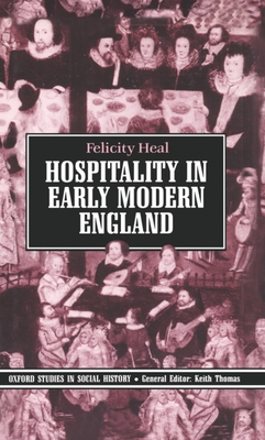 Hospitality in Early Modern England - Heal, Felicity