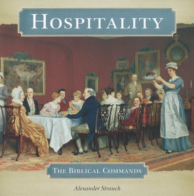 Hospitality: The Biblical Commands - Strauch, Alexander