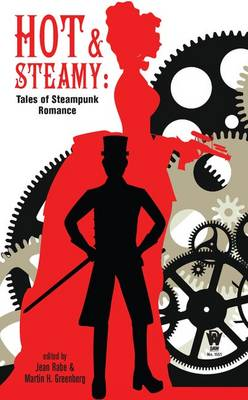 Hot and Steamy: Tales of Steampunk Romance - Rabe, Jean (Editor), and Greenberg, Martin Harry (Editor)