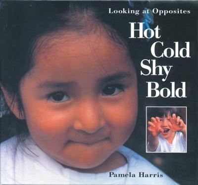 Hot, Cold, Shy, Bold: Looking at Opposites - Harris, Pamela