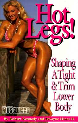 Hot Legs: Shaping a Tight & Trim Lower Body - Kennedy, Robert, and Hines, Dwayne, II, and Gelb, Irvin J (Photographer)