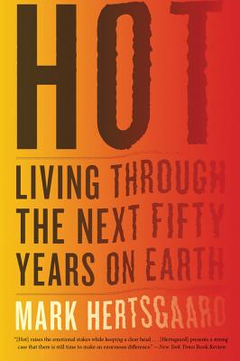 Hot: Living Through the Next Fifty Years on Earth - Hertsgaard, Mark