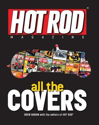 Hot Rod Magazine: All the Covers - Hardin, Drew, and Editors of Hot Rod Magazine (Editor)