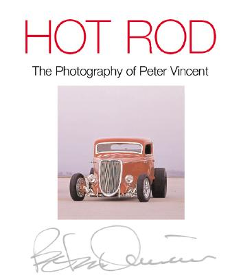 Hot Rod: The Photography of Peter Vincent - Vincent, Peter (Photographer)