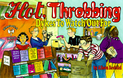 Hot, Throbbing Dykes to Watch Out for: Cartoons - Bechdel, Alison