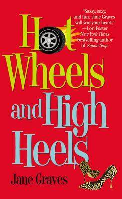 Hot Wheels and High Heels - Graves, Jane