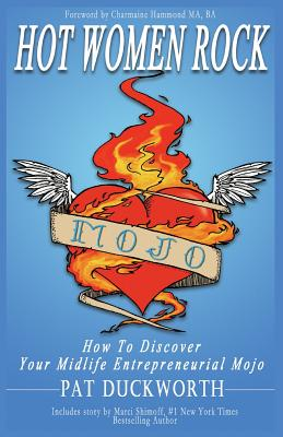Hot Women Rock: How to discover your midlife entrepreneurial mojo. - Shimoff, Marci (Contributions by), and Hammond, Charmaine (Foreword by), and Woodworth, Wendy (Contributions by)
