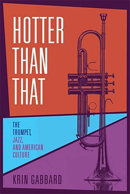 Hotter Than That: The Trumpet, Jazz, and American Culture - Gabbard, Krin, Dr., Ph.D.