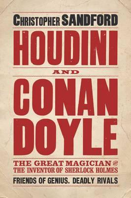 Houdini & Conan Doyle: The Great Magician and the Inventor of Sherlock Holmes - Sandford, Christopher