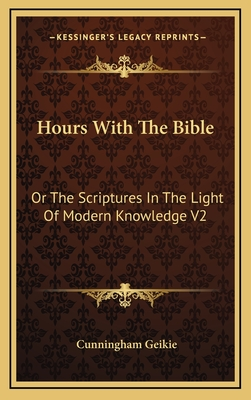 Hours with the Bible: Or the Scriptures in the Light of Modern Knowledge V2: From Moses to the Judges - Geikie, Cunningham