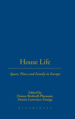 House Life: Space, Place and Family in Europe - Birdwell-Pheasant, Donna (Editor), and Lawrence-Züniga, Denise (Editor)