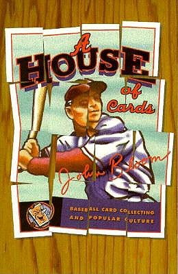 House of Cards: Baseball Card Collecting and Popular Culture - Bloom, John
