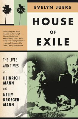 House of Exile: The Lives and Times of Heinrich Mann and Nelly Kroeger-Mann - Juers, Evelyn
