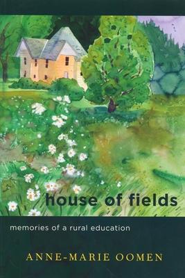 House of Fields: Memories of a Rural Education - Oomen, Anne-Marie