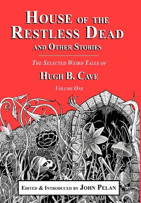 House of the Restless Dead and Other Stories - Cave, Hugh B, and Pelan, John (Introduction by), and O'Keefe, Gavin L (Designer)