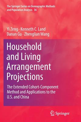 Household and Living Arrangement Projections: The Extended Cohort-Component Method and Applications to the U.S. and China - Zeng, Yi, and Land, Kenneth C, and Gu, Danan