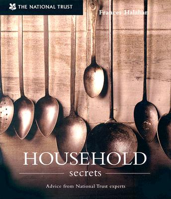 Household Secrets: Advice from National Trust Experts - Halahan, Frances
