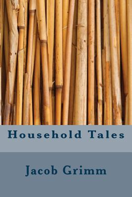 Household Tales - Grimm, Jacob, and Grimm, Wilhelm