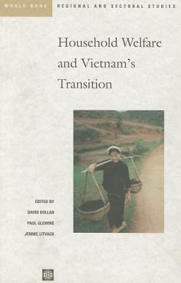 Household Welfare and Vietnam's Transition - Dollar, David (Editor), and Litvack, Jennie I (Editor), and Glewwe, Paul (Editor)