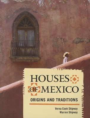 Houses of Mexico: Origins and Traditions - Shipway, Verna Cook, and Shipway, Warren