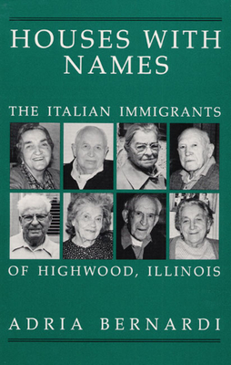 "Houses with Names: ""The Italian Immigrants of Highwood, Ill - Bernardi, Adria"